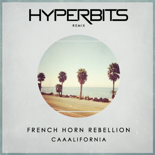 Caaalifornia by French Horn Rebellion (Hyperbits Remix) - EDM.com Exclusive