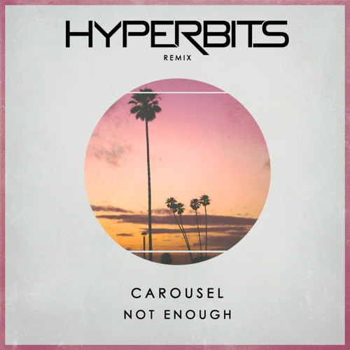Carousel - Not Enough (Hyperbits Remix)