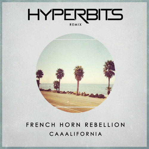French Horn Rebellion - Caaalifornia (Hyperbits Remix)
