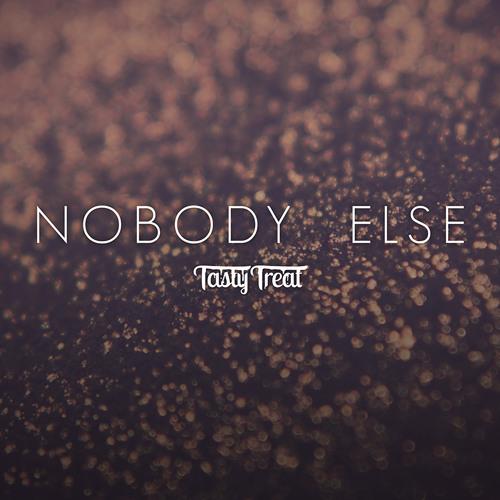 TastyTreat - Nobody Else