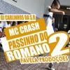 MC CRASH - PASSINHO DO ROMANO 2  ( DJ CARLINHOS DA S.R - FAVELA PRODUÇÕES )
