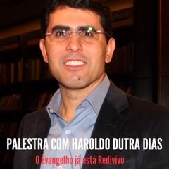 """PALESTRA ESPECIAL - Com Haroldo Dutra Dias - """" O Evangelho já está redivivo """""""