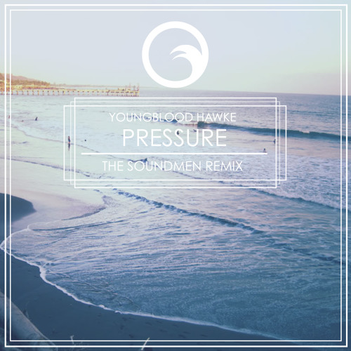 Youngblood Hawke - Pressure (The Soundmen Remix)
