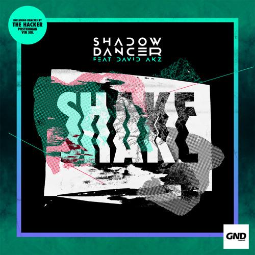 Shadow Dancer Feat. David AKZ - Shake (incl. The Hacker, Vin Sol, Posthuman Remix)
