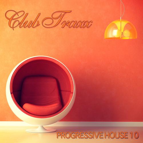 Club Traxx - Progressive House 10 (Bonzai Progressive)