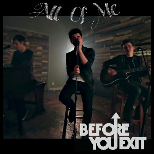All Of Me (Before You Exit) by - 50.6KB