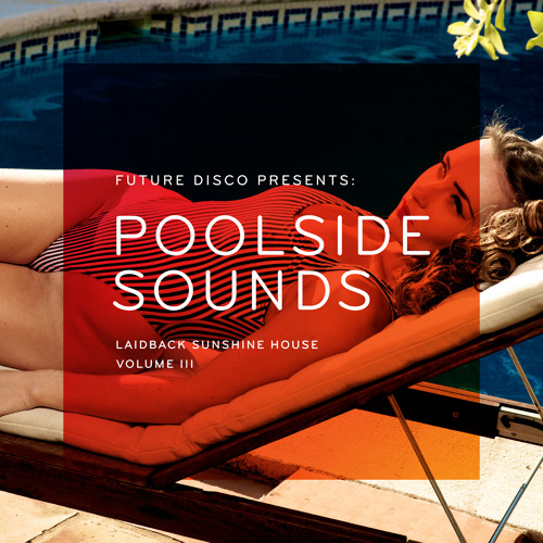 Future Disco Presents: Poolside Sounds Vol. 3 By Future