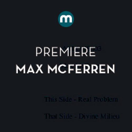 Premiere: Max McFerren 'Divine Mileu'
