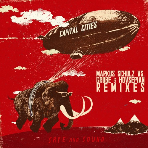 Capital Cities - Safe and Sound (Markus Schulz vs. Grube & Hovsepian Remix)