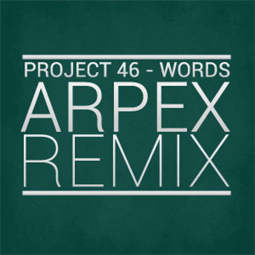 Project 46 - Words ( Arpex Remix _ )