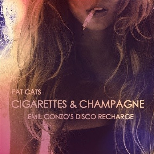 Fat Cats - Cigarettes & Champagne (Emil Gonzo's Disco Recharge) FREE DL