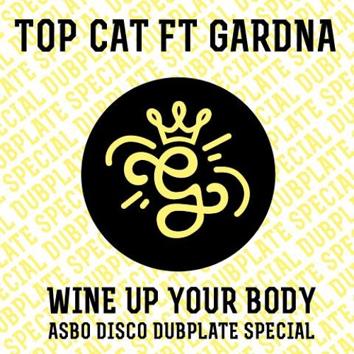 Top Cat ft. Gardna - Wine Up Your Body [Dubplate Special]