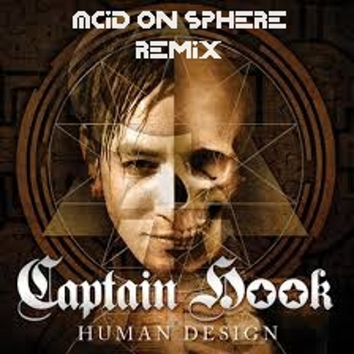 Captain Hook - Human Design (Acid On Sphere Remix)