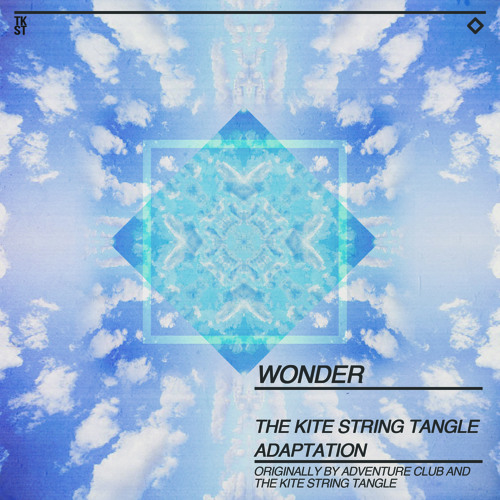Wonder (The Kite String Tangle Adaptation) - Adventure Club ft. TKST