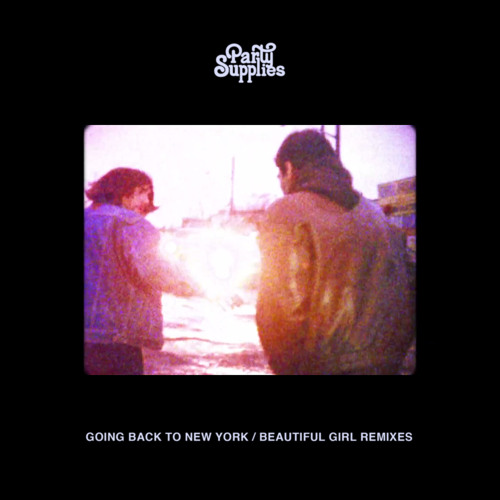 Party Supplies - Going Back To New York / Beautiful Girl Remixes