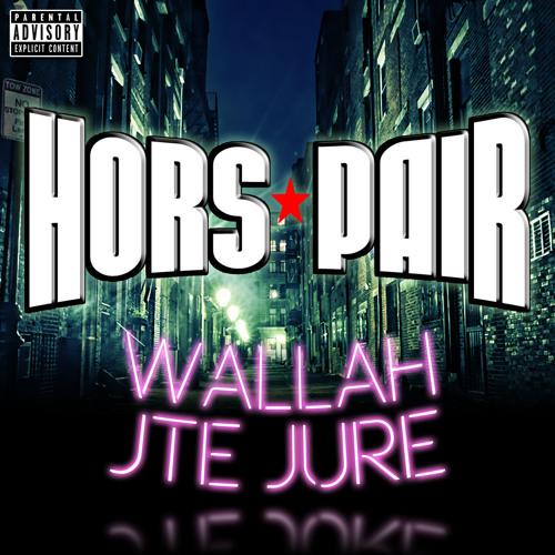 HORS PAIR - WALLAH JTE JURE (DOWNLOAD GRATUIT!)