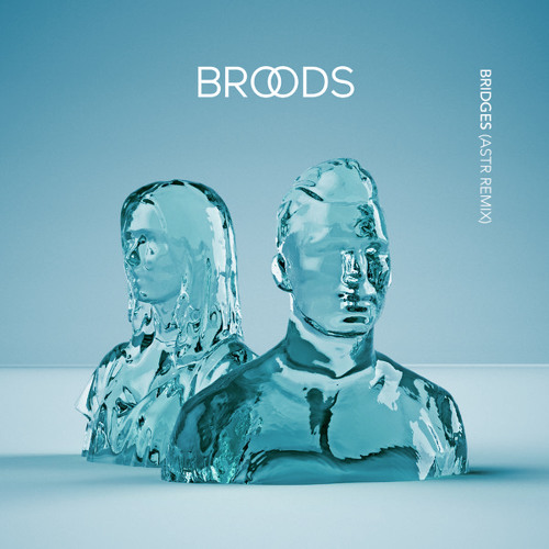 BROODS - Bridges (ASTR Remix)