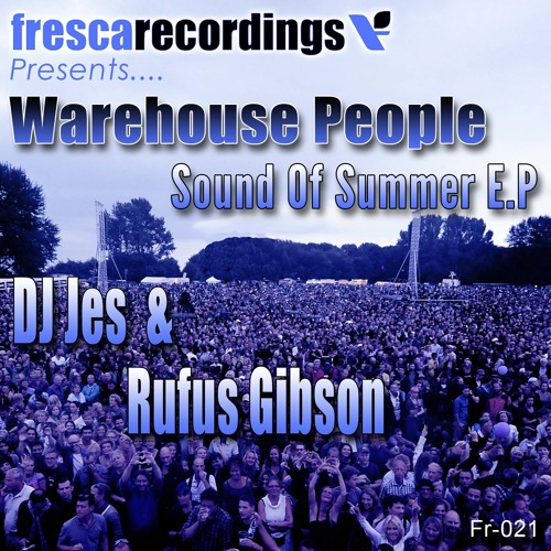 Fresca Recordings Present Warehouse People DJ Jes & Rufus Gibson Sound Of Summer EP