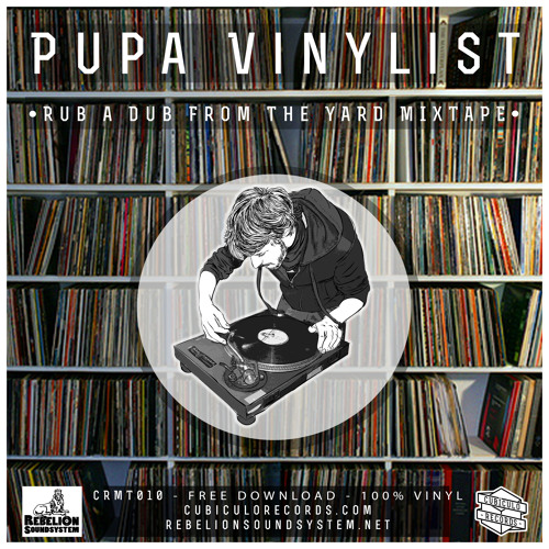 Pupa Vinylist - Rub A Dub From The Yard Mixtape [CRMT010 - 100% VINYL - FREE DOWNLOAD]