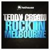 Teddy Cream - Rock in Melbourne ( original mix )