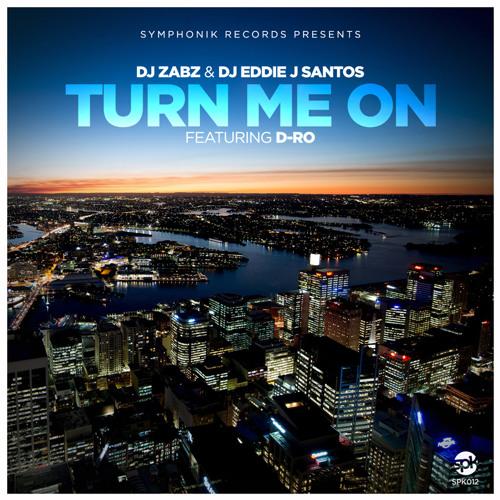 "DJ Zabz & Eddie J Santos feat D-Ro ""Turn Me On"""