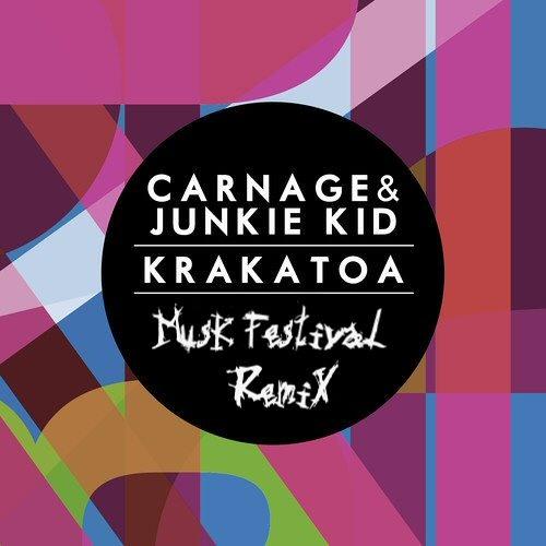 Carnage & Junkie Kid = Krakatoa (MusK Festival Remix)