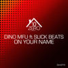 Dino MFU Feat. Slick Beats - On Your Name  [ Single]  Lyrics