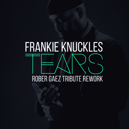 Frankie Knuckles - Tears (Rober Gaez Tribute Rework)