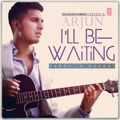 I Will Be Waiting - Kabhi Jo Baadal Barse - Arjun