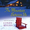 The Mountain Between Us by Cindy Myers, Narrated by Coleen Marlo