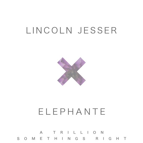 Elephante x Lincoln Jesser - A Trillion Somethings Right