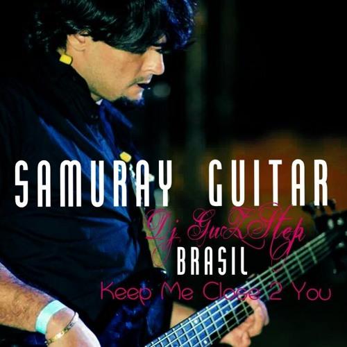 Keep Me Close 2 You ft Samuray Guitar *VERY SPECIAL*