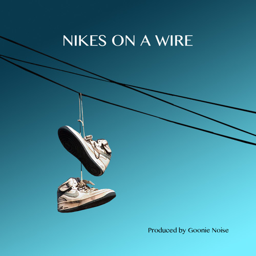 Nikes On A Wire (prod. Goonie Noise)