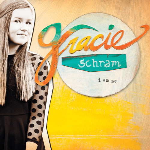 i am me - gracie schram (produced by charlie peacock)