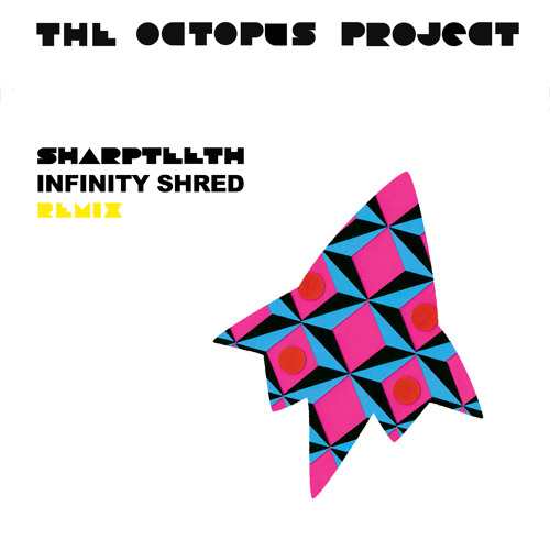 The Octopus Project - Sharpteeth (Infinity Shred Remix)
