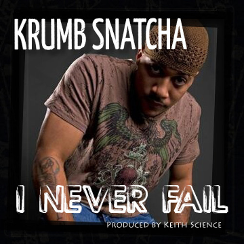 Krumb Snatcha - I Never Fail (Produced by Keith Science)