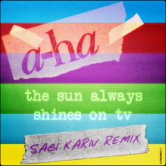 a-ha - The Sun Always Shines On TV (Sagi Kariv Remix)