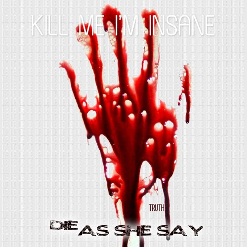 Die As She Say - Kill Me I'm Insane