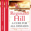 A Cure for All Diseases, By Reginald Hill, Abridged by Kati Nicholl, Read by Colin Buchanan