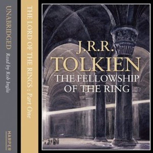 The Lord of the Rings: The Fellowship of the Ring by J.R.R. Tolkien, Read by Rob Inglis