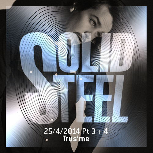 Solid Steel Radio Show 25/4/2014 Part 3 + 4 - Trus'me