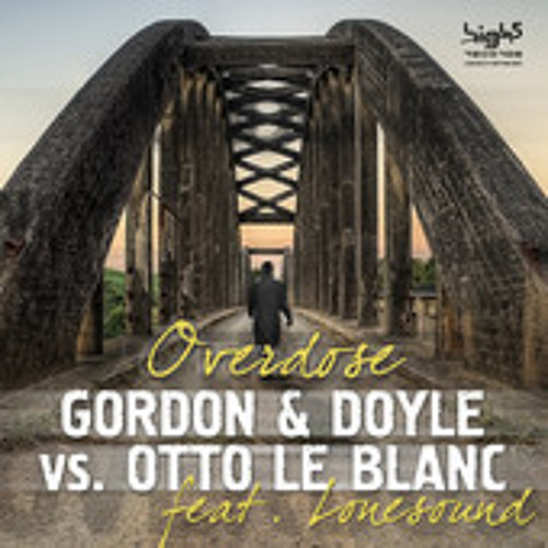 Gordon & Doyle vs. Otto Le Blanc feat. Lonesound - Overdose (Ben Cross Mix)