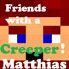 Friends With A Creeper - Matthias