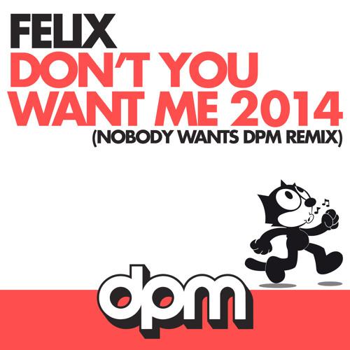 Felix - Don't You Want Me (Nobody Wants DPM Remix)