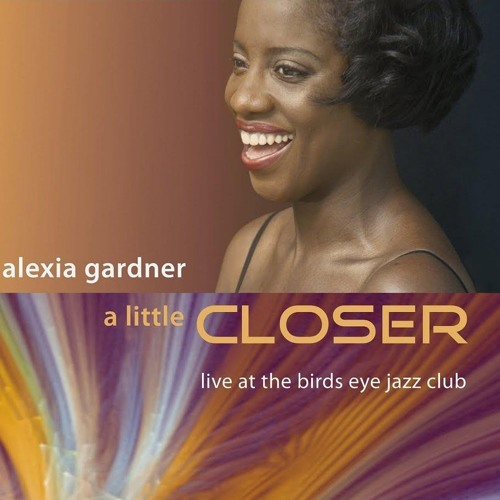 A Little Closer - Alexia Gardner Live At The Birdseye Jazz Club