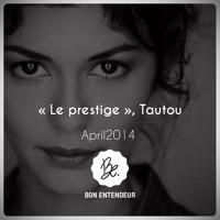 """Bon Entendeur : """"le Prestige"""", Tautou, April 2014"""