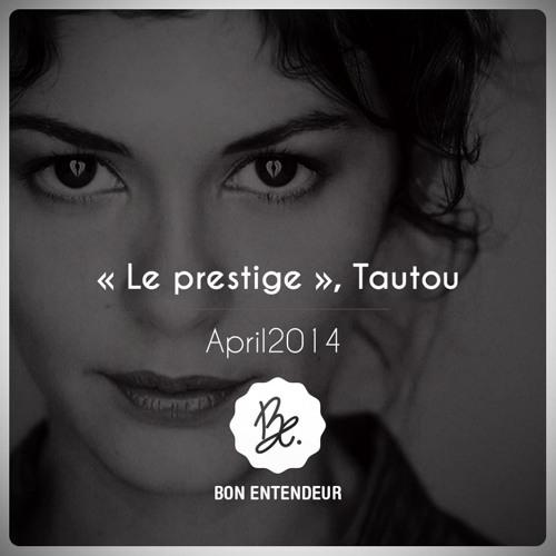 Bon Entendeur : Le prestige, Tautou, April 2014