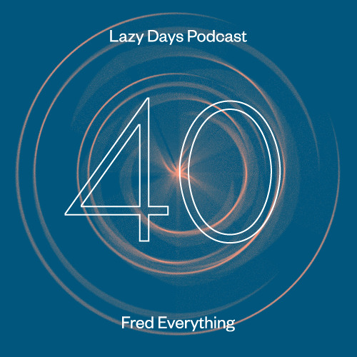 Lazy Days Podcast 40 - Fred Everything