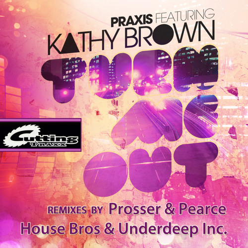 Praxis featuring Kathy Brown - Turn Me Out - Prosser & Pearce Remixes
