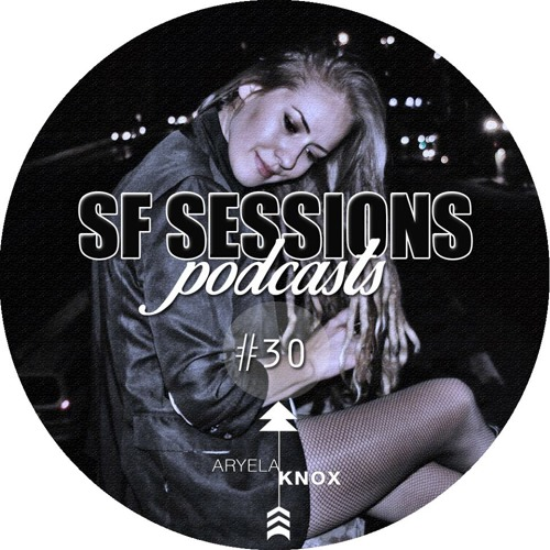 SF SESSIONS - Aryela Knox Podcast #030